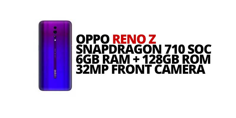 Photo of OPPO Reno Z announces in Europe with Snapdragon 710 SoC